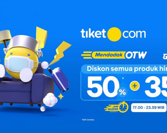 Banyak bonus dadakan! tiket.com gelar 'Mendadak OTW' dengan harga gledek 50% + 35%